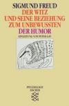 Der Witz und seine Beziehung zum Unbewußten/Der Humor (Werke) - Sigmund Freud