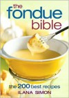 The Fondue Bible: The 200 Best Recipes - Ilana Simon,  Mark T. Shapiro (Photographer),  Colin Erricson (Photographer)
