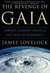 The Revenge of Gaia: Earth's Climate Crisis & The Fate of Humanity - James E. Lovelock, Crispin Tickell