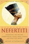 Nefertiti: Unlocking the Mystery Surrounding Egypt's Most Famous and Beautiful Queen - Joyce A. Tyldesley