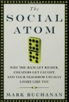 The Social Atom: Why the Rich Get Richer, Cheaters Get Caught, and Your Neighbor Usually Looks Like You - Mark Buchanan