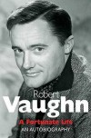 Robert Vaughn: A Fortunate Life - An Autobiography - Robert Vaughn