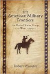 The American Military Frontiers: The United States Army in the West, 1783-1900 - Robert Wooster