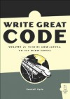 Write Great Code Volume 2: Thinking Low-Level, Writing High-Level: Thinking Low-level, Writing High-level v. 2 - Randall Hyde