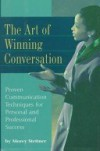The Art of Winning Conversation: Proven Communication Techniques for Personal and Professional Success - Morey Stettner