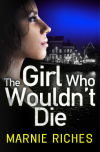 The Girl Who Wouldn't Die - Marnie Riches