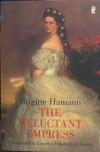 The Reluctant Empress. - Brigitte Hamann