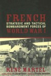 French Strategic And Tactical Bombardment Forces Of World War I - René Martel, Rene Martel