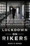Lockdown on Rikers: Shocking Stories of Abuse and Injustice at New York's Notorious Jail - Mary E. Buser