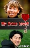 My Asian Lover (Interracial BWAM Romance) - J.A. Fielding