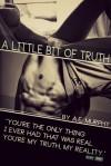 A Little Bit of Truth - A.E. Murphy