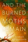 And the Burned Moths Remain - Benjanun Sriduangkaew