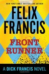 Front Runner: A Dick Francis Novel - Felix Francis