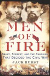 Men of Fire: Grant, Forrest, and the Campaign That Decided the Civil War - Jack Hurst