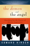 The Demon and the Angel: Searching for the Source of Artistic Inspiration - Edward Hirsch