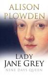 Lady Jane Grey: Nine Days Queen - Alison Plowden
