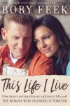 This Life I Live: One Man's Extraordinary, Ordinary Life and the Woman Who Changed It Forever - Rory Feek