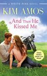 And Then He Kissed Me (A White Pine Novel) - Kim Amos