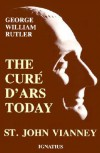 The Cure D'Ars Today - George William Rutler, John Cardinal O'Connor