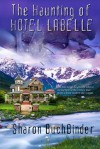 The Haunting of Hotel LaBelle - Sharon Buchbinder