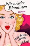 Nie wieder Blondinen: Roman - Michaela Grünig