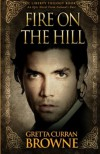 Fire On The Hill (The Liberty Trilogy) - Gretta Curran Browne