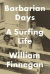 Barbarian Days: A Surfing Life - William Finnegan