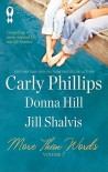 More Than Words, Volume 7: Compassion Can't Wait / Someplace Like Home / What the Heart Wants - Carly Phillips, Donna Hill, Jill Shalvis