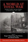 A World at Total War: Global Conflict and the Politics of Destruction, 1937-1945 - Roger Chickering (Editor),  Stig Forster (Editor),  Bernd Greiner (Editor)