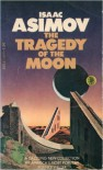 The Tragedy of the Moon - Isaac Asimov