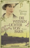 Die weissen Lichter von Paris: Roman - Theresa Révay
