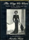 The Way We Wore: Styles Of The 1930s And '40s and Our World Since Then - Marsha Hunt