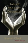 Tale of the Lost Daughter (Path of She, #1) - Karen  Clark
