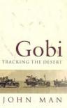 Gobi: Tracking the Desert - John Man