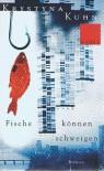 Fische können schweigen - Krystyna Kuhn