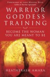 Warrior Goddess Training: Become the Woman You Are Meant to Be - HeatherAsh Amara, Don Miguel Ruiz