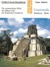 Guatemala, Honduras, Belize: Die versunkene Welt der Maya - Hans Helfritz