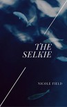 The Selkie - Nicole Field