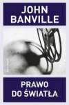 Prawo do światła - John Banville, Jacek Żuławnik