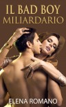 Il Bad boy Miliardario - Elena Romano