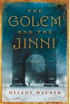 The Golem and the Jinni: A Novel - Helene Wecker