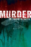 Murder in Their Hearts: A Story of the Fall Creek Massacre - David Thomas Murphy