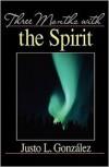 Three Months with the Spirit - Justo L. Gonzalez