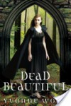 Dead Beautiful - Yvonne Woon