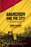 Anarchism and the City: Revolution and Counter-Revolution in Barcelona, 1898-1937 - Chris Ealham