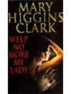 Weep No More, My Lady - Mary Higgins Clark