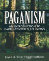Paganism: An Introduction to Earth-Centered Religions - River Higginbotham, Joyce Higginbotham