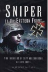 Sniper on the Eastern Front: The Memoirs of Sepp Allerberger, Knight's Cross - Albrecht Wacker, Geoffrey Brooks