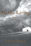 All the Living: A Novel - C. E. Morgan