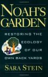 Noah's Garden: Restoring the Ecology of Our Own Backyards - Sara Bonnett Stein